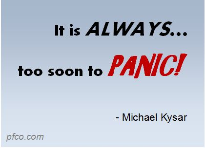 It is ALWAYS too soon to panic!